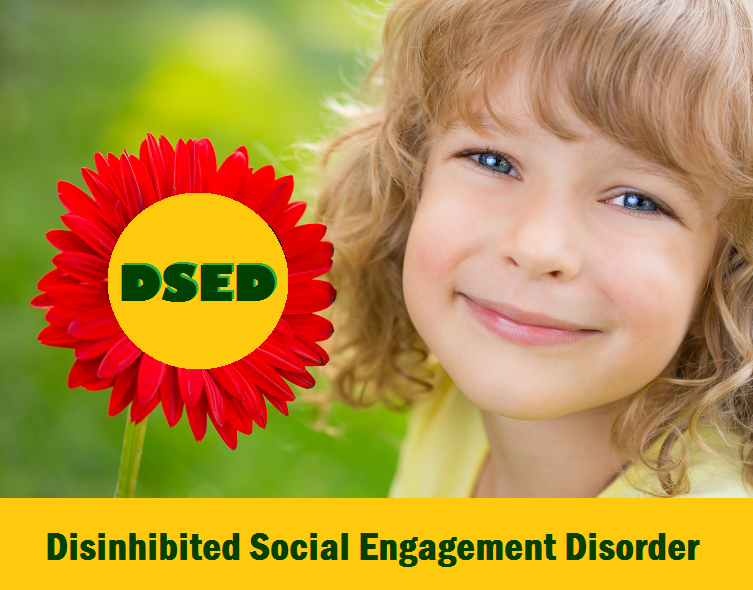 DSED Disinhibited Social Engagement Disorder in addition to RAD.